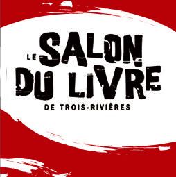 Nos auteurs au Salon du livre de Trois-Rivières