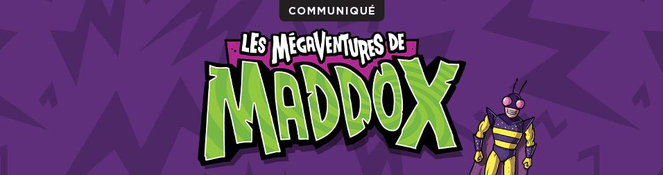 Mégaventures-Maddox-Communiqué